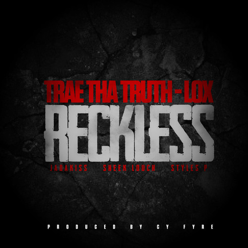 Trae The Truth Feat. The Lox - Reckliess (Prod. by Cy Fyre) artwork