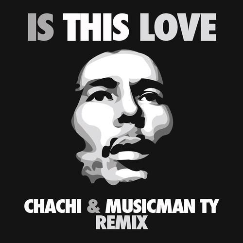 artwork Is This Love (Chachi & Musicman Ty Remix) - Bob Marley