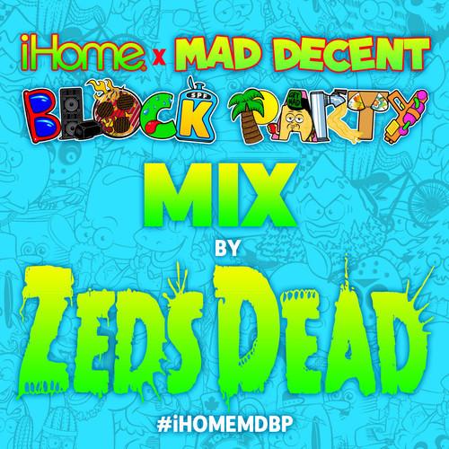 Zeds Dead - iHome x Mad Decent Block Party Mix artwork