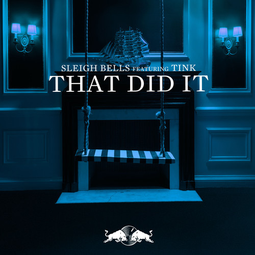 """Sleigh Bells """"That Did It"""" Feat. Tink artwork"""