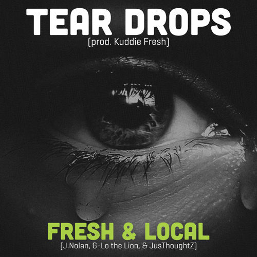 J.Nolan, G-Lo the Lion, & JusThoughtZ [Fresh & Local] - Tear Drops (prod. Kuddie Fresh) artwork