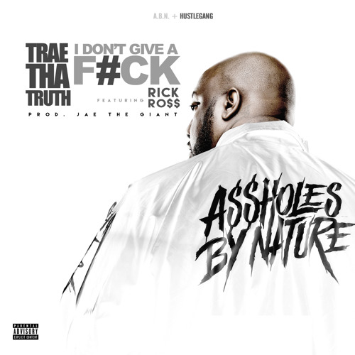 Trae Tha Truth ft. Rick Ross - I Don't Give A F*ck artwork