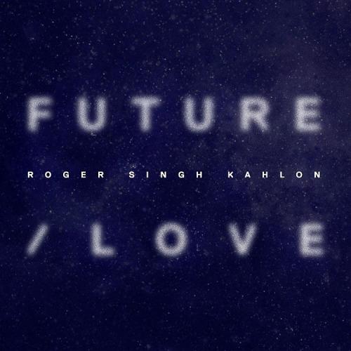 future love ep  Roger Singh Kahlon